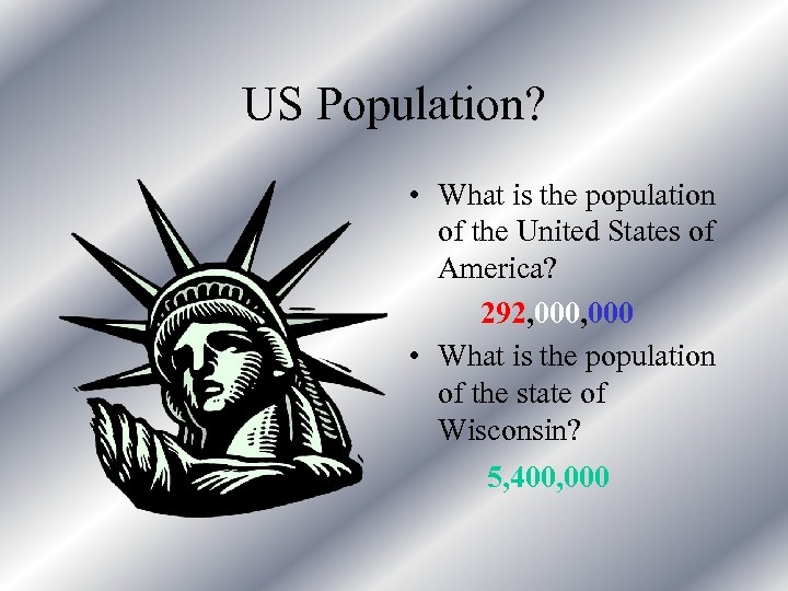 US Population? • What is the population of the United States of America? 292,