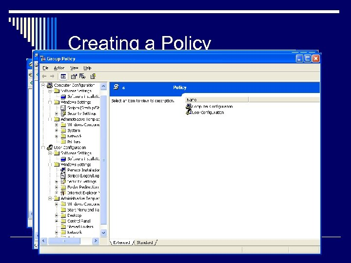Creating a Policy Create and Link GPO Choose an Organizational Unit