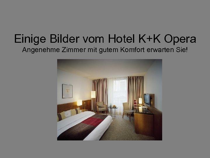 Einige Bilder vom Hotel K+K Opera Angenehme Zimmer mit gutem Komfort erwarten Sie!