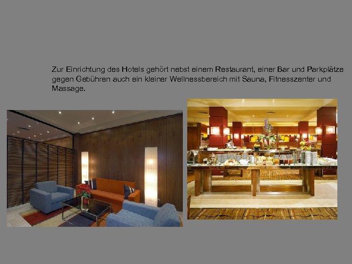Zur Einrichtung des Hotels gehört nebst einem Restaurant, einer Bar und Parkplätze gegen Gebühren