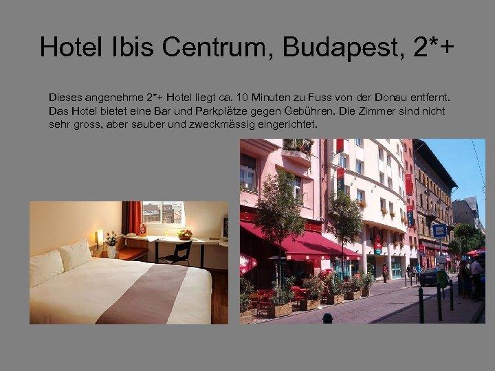Hotel Ibis Centrum, Budapest, 2*+ Dieses angenehme 2*+ Hotel liegt ca. 10 Minuten zu