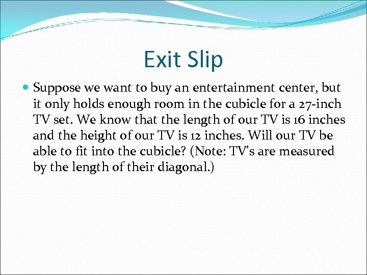 Exit Slip Suppose we want to buy an entertainment center, but it only holds