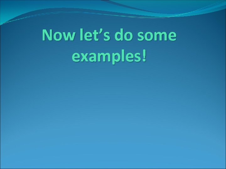 Now let's do some examples!