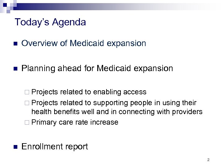 Today's Agenda n Overview of Medicaid expansion n Planning ahead for Medicaid expansion ¨