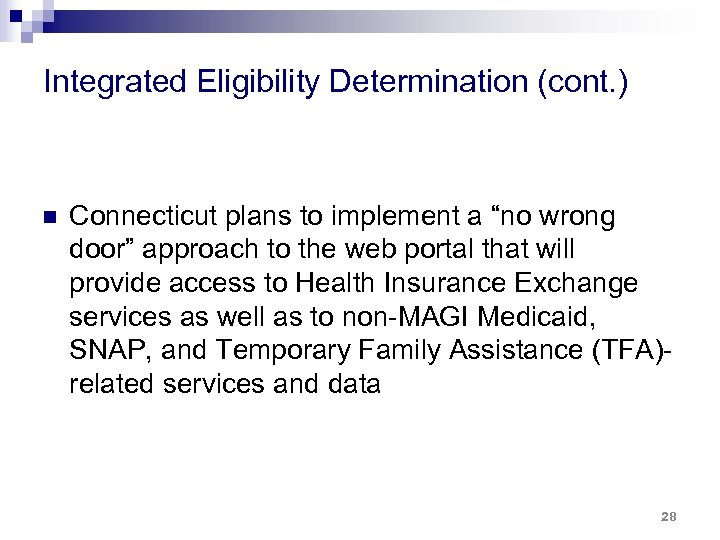 """Integrated Eligibility Determination (cont. ) n Connecticut plans to implement a """"no wrong door"""""""