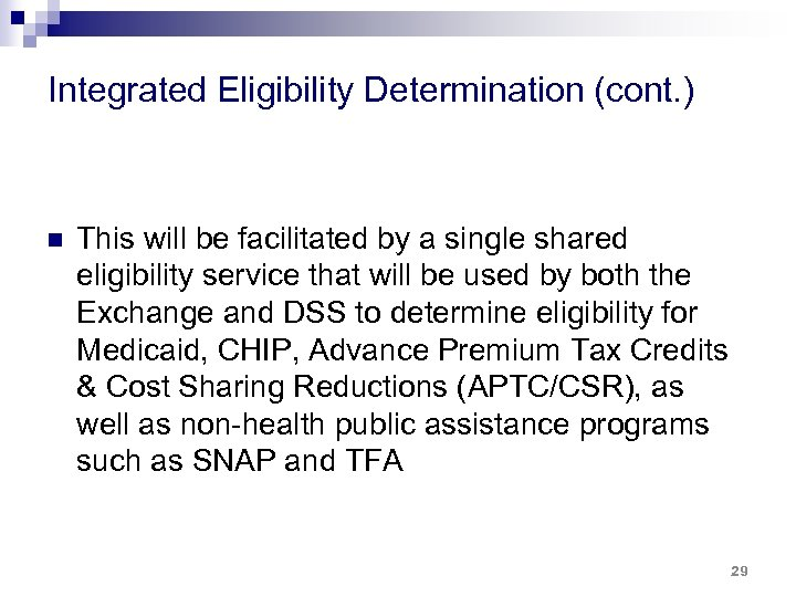 Integrated Eligibility Determination (cont. ) n This will be facilitated by a single shared