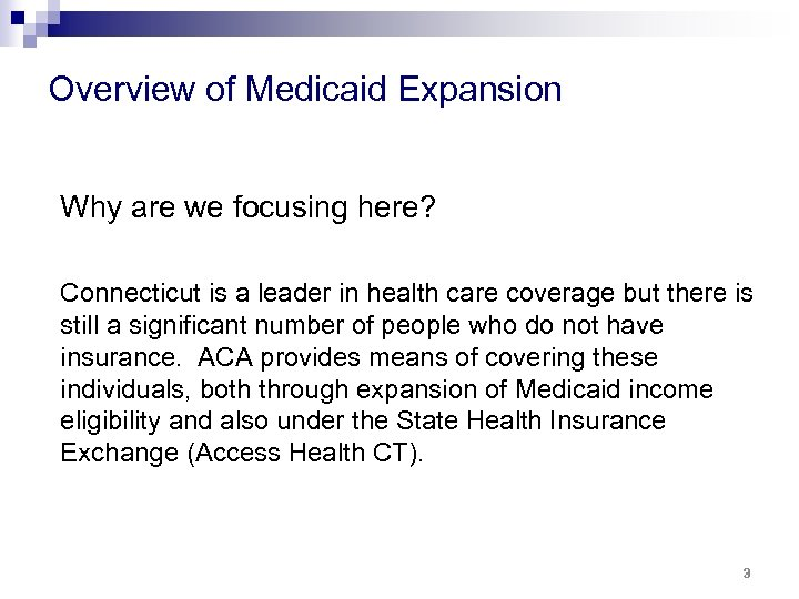 Overview of Medicaid Expansion Why are we focusing here? Connecticut is a leader in