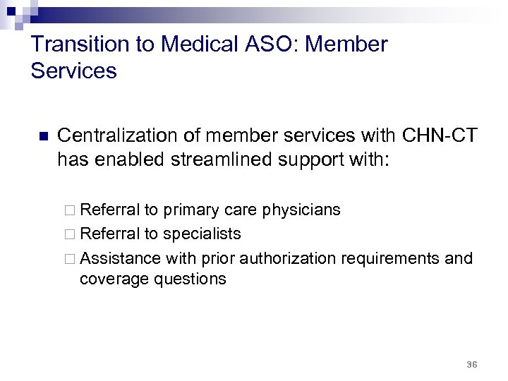 Transition to Medical ASO: Member Services n Centralization of member services with CHN-CT has