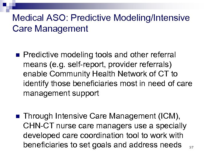 Medical ASO: Predictive Modeling/Intensive Care Management n Predictive modeling tools and other referral means