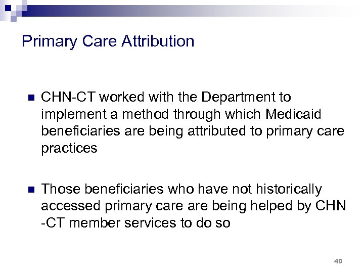 Primary Care Attribution n CHN-CT worked with the Department to implement a method through