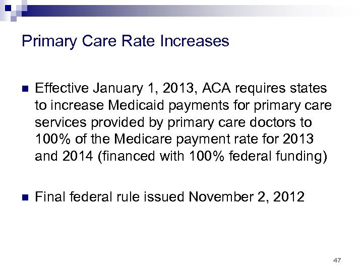 Primary Care Rate Increases n Effective January 1, 2013, ACA requires states to increase