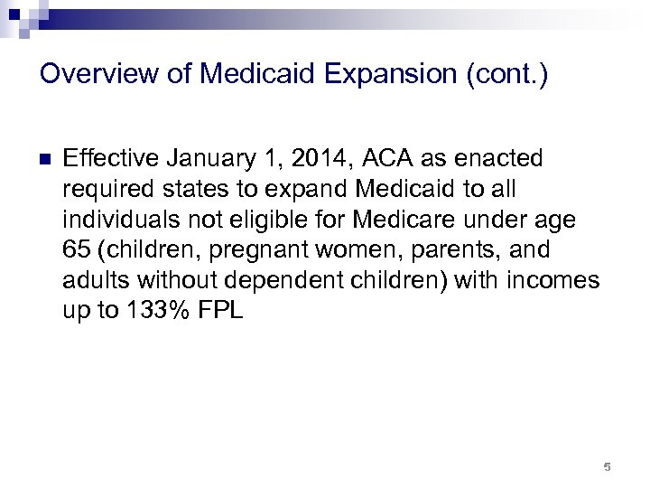 Overview of Medicaid Expansion (cont. ) n Effective January 1, 2014, ACA as enacted