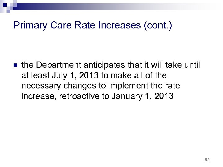 Primary Care Rate Increases (cont. ) n the Department anticipates that it will take