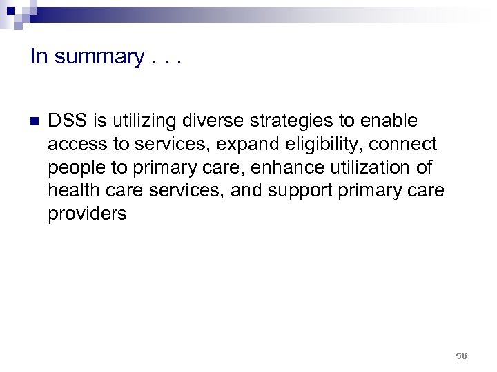 In summary. . . n DSS is utilizing diverse strategies to enable access to