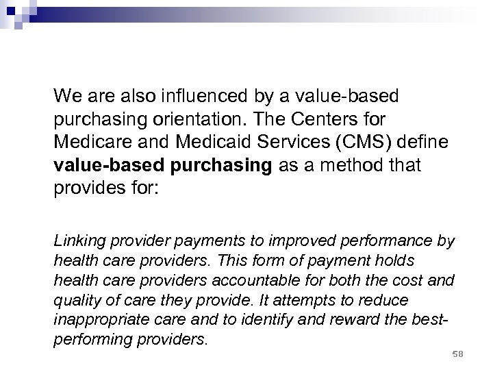 We are also influenced by a value-based purchasing orientation. The Centers for Medicare and