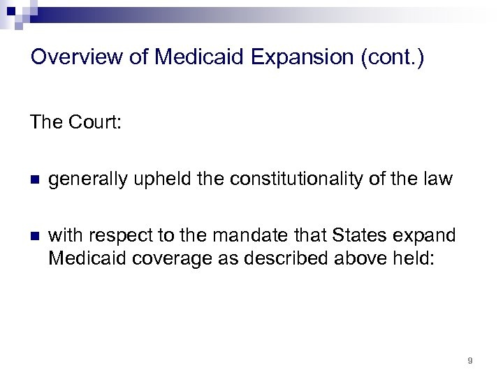 Overview of Medicaid Expansion (cont. ) The Court: n generally upheld the constitutionality of
