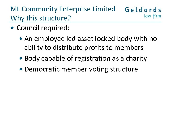 ML Community Enterprise Limited Why this structure? • Council required: • An employee led