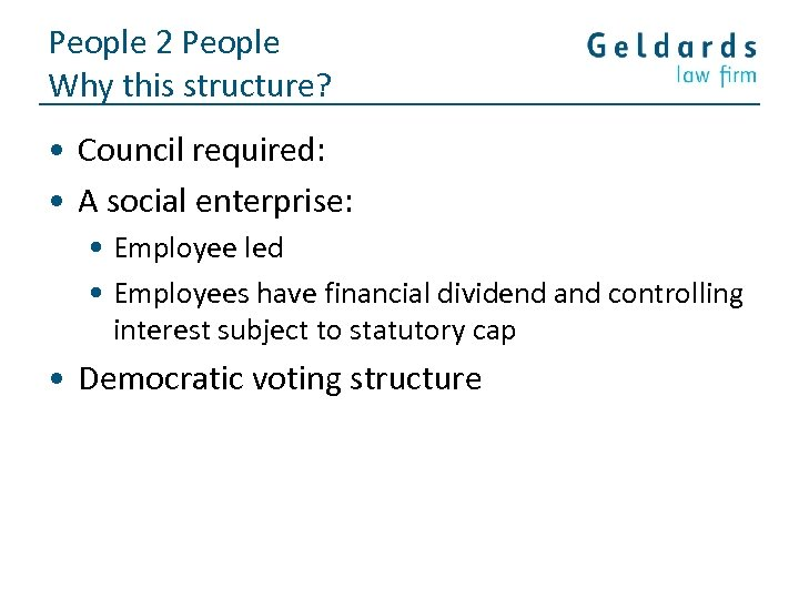 People 2 People Why this structure? • Council required: • A social enterprise: •