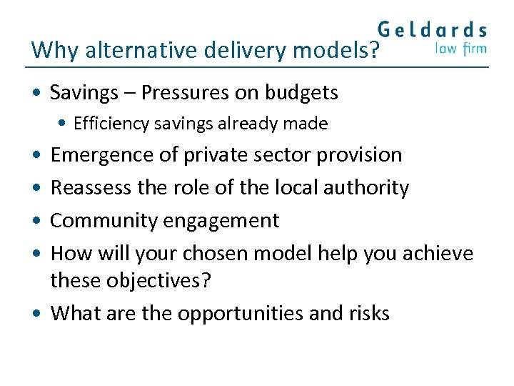 Why alternative delivery models? • Savings – Pressures on budgets • Efficiency savings already