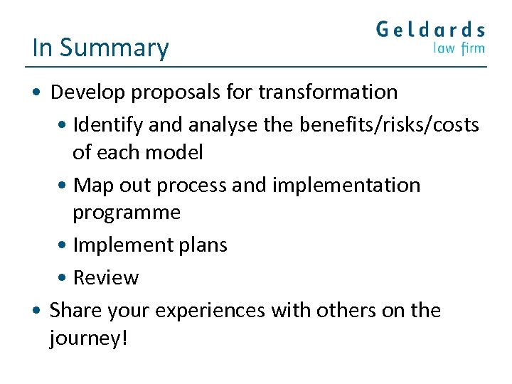 In Summary • Develop proposals for transformation • Identify and analyse the benefits/risks/costs of