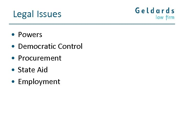 Legal Issues • • • Powers Democratic Control Procurement State Aid Employment