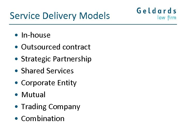 Service Delivery Models • • In-house Outsourced contract Strategic Partnership Shared Services Corporate Entity