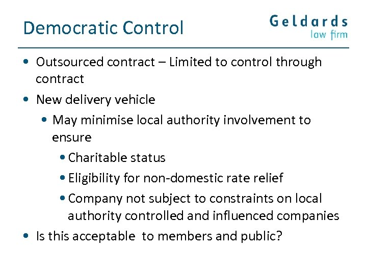 Democratic Control • Outsourced contract – Limited to control through contract • New delivery