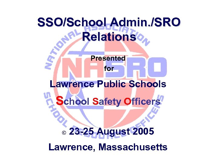 SSO/School Admin. /SRO Relations Presented for Lawrence Public Schools School Safety Officers © 23