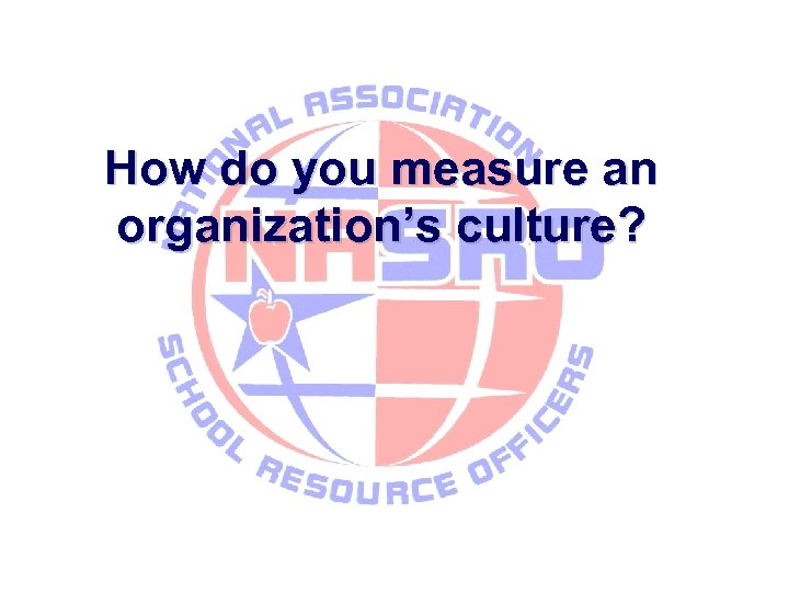 How do you measure an organization's culture?