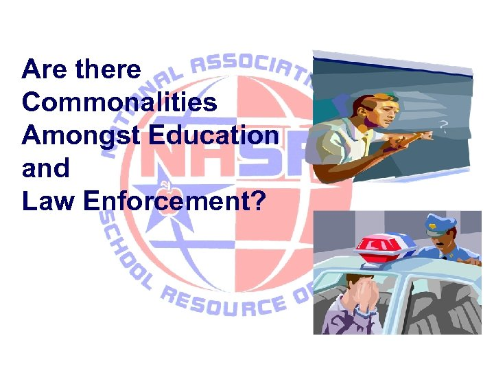 Are there Commonalities Amongst Education and Law Enforcement?