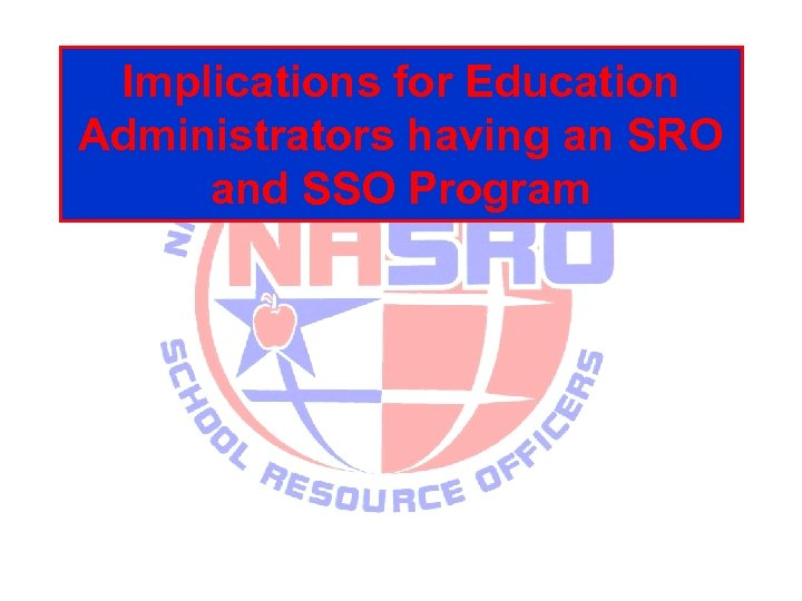 Implications for Education Administrators having an SRO and SSO Program
