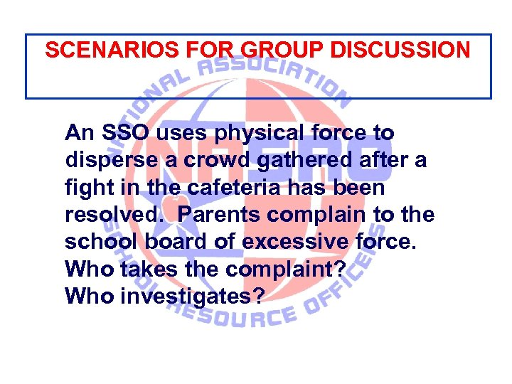SCENARIOS FOR GROUP DISCUSSION An SSO uses physical force to disperse a crowd gathered
