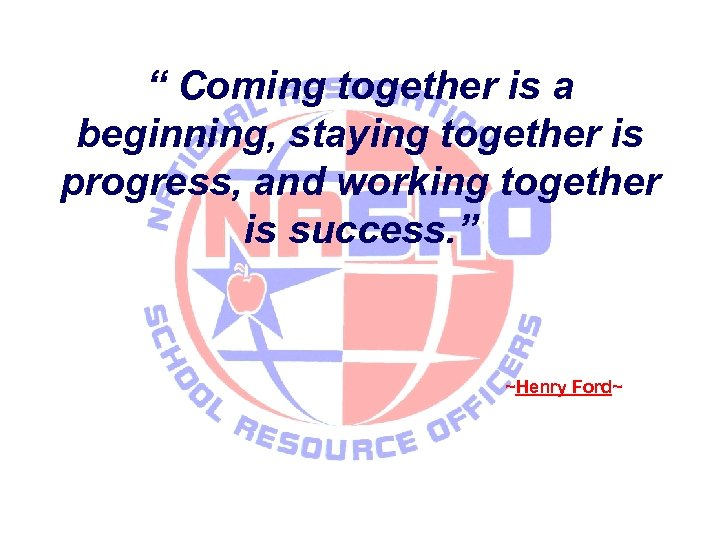 """ Coming together is a beginning, staying together is progress, and working together is"
