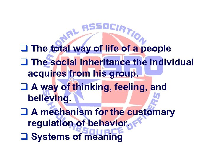 The total way of life of a people The social inheritance the individual