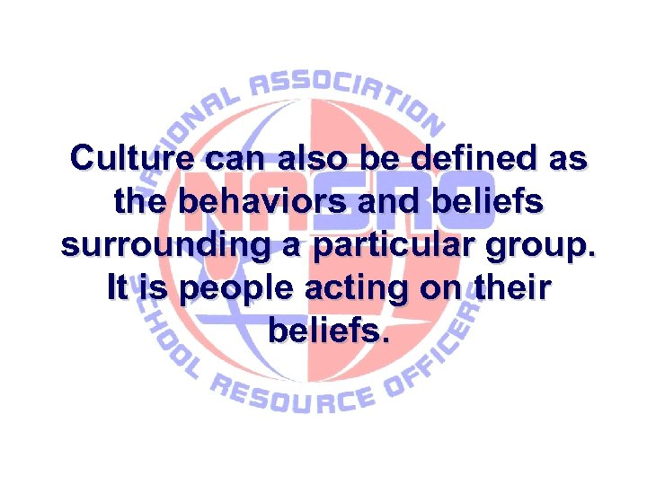 Culture can also be defined as the behaviors and beliefs surrounding a particular group.