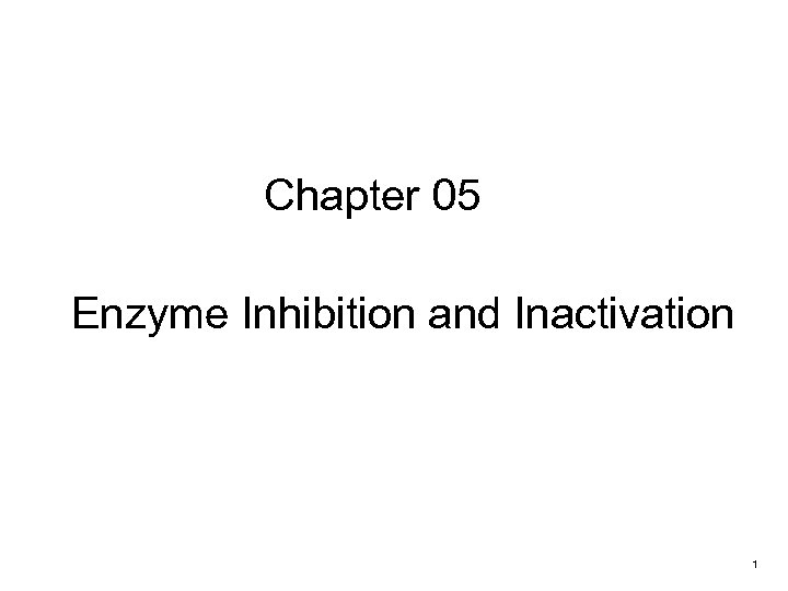Chapter 05 Enzyme Inhibition and Inactivation 1