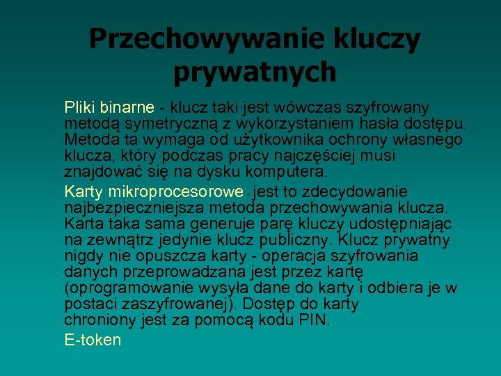 Przechowywanie kluczy prywatnych Pliki binarne - klucz taki jest wówczas szyfrowany metodą symetryczną z