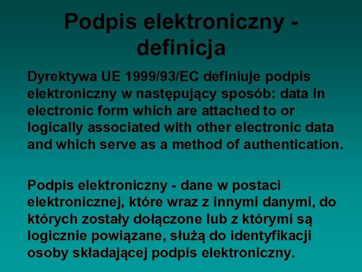 Podpis elektroniczny definicja Dyrektywa UE 1999/93/EC definiuje podpis elektroniczny w następujący sposób: data in