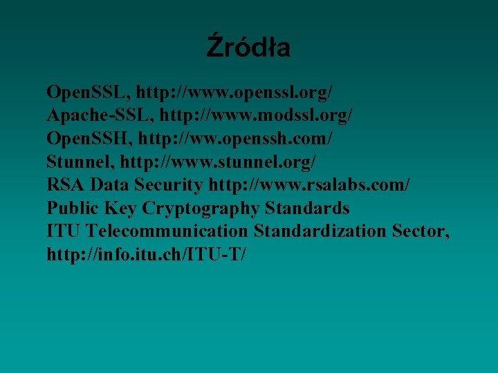 Źródła Open. SSL, http: //www. openssl. org/ Apache-SSL, http: //www. modssl. org/ Open. SSH,