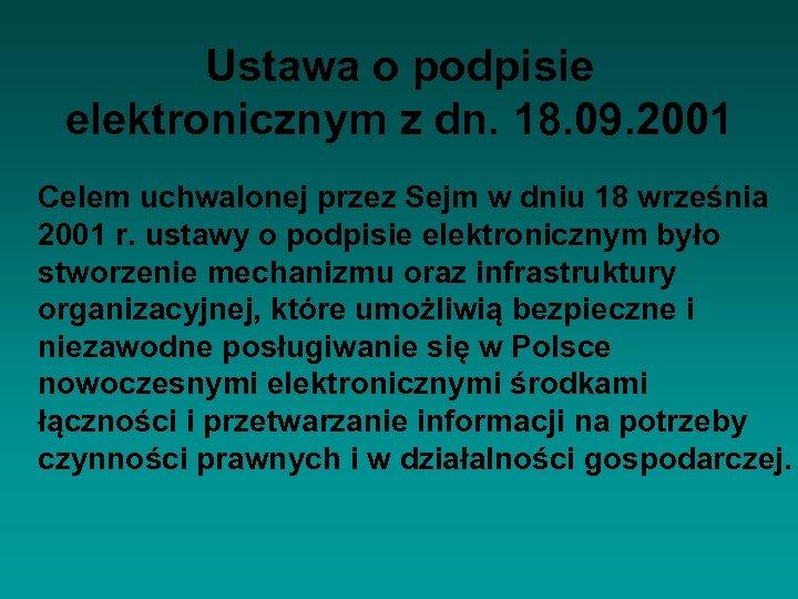 Ustawa o podpisie elektronicznym z dn. 18. 09. 2001 Celem uchwalonej przez Sejm w