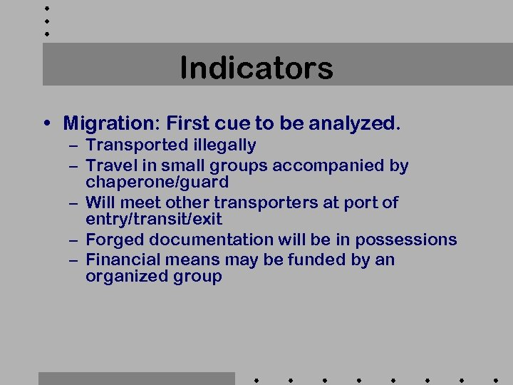 Indicators • Migration: First cue to be analyzed. – Transported illegally – Travel in