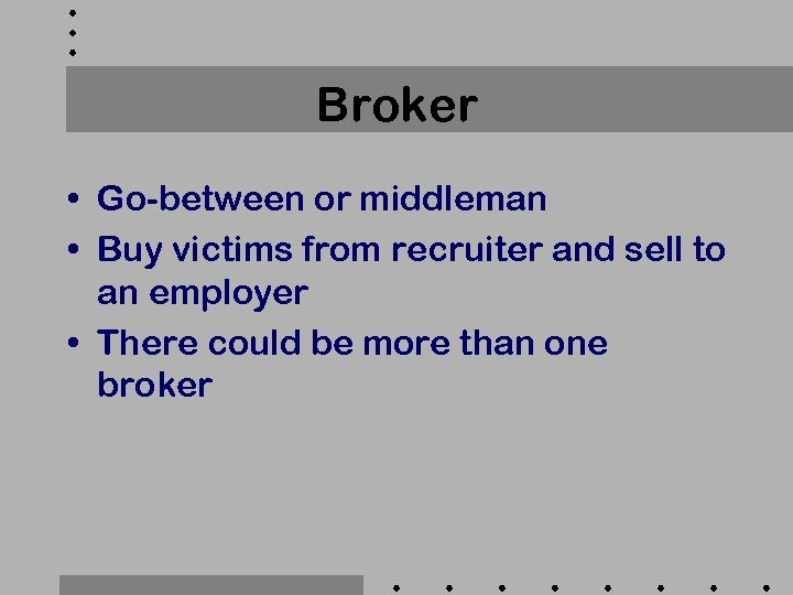 Broker • Go-between or middleman • Buy victims from recruiter and sell to an