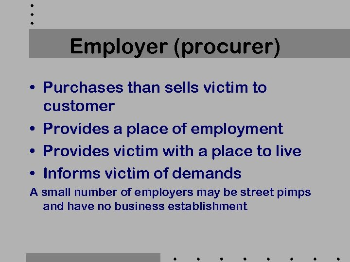 Employer (procurer) • Purchases than sells victim to customer • Provides a place of