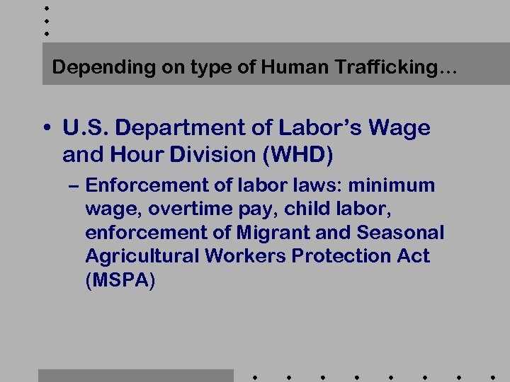 Depending on type of Human Trafficking… • U. S. Department of Labor's Wage and