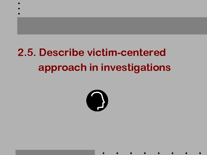 2. 5. Describe victim-centered approach in investigations