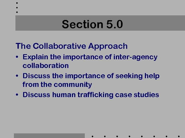 Section 5. 0 The Collaborative Approach • Explain the importance of inter-agency collaboration •
