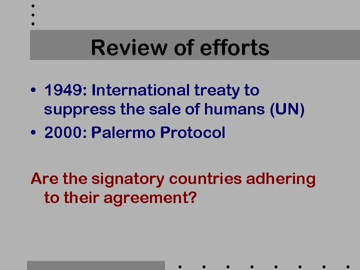 Review of efforts • 1949: International treaty to suppress the sale of humans (UN)