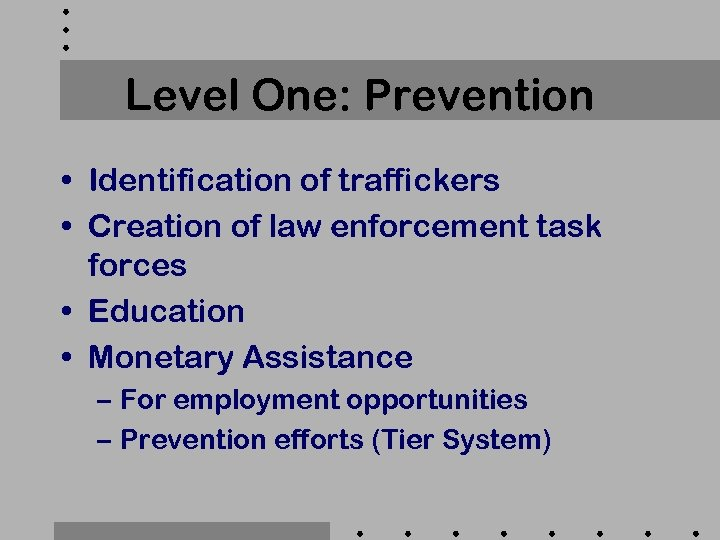 Level One: Prevention • Identification of traffickers • Creation of law enforcement task forces