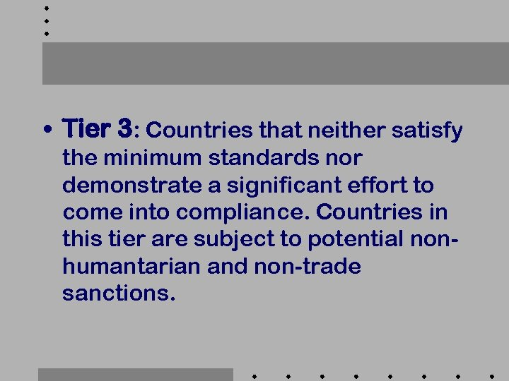 • Tier 3: Countries that neither satisfy the minimum standards nor demonstrate a