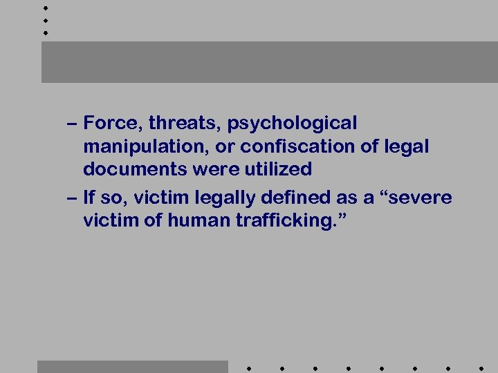 – Force, threats, psychological manipulation, or confiscation of legal documents were utilized – If